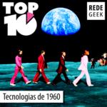 TOP 10 – Tecnologias da década de 1960