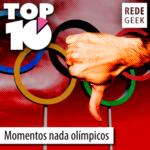 TOP 10 – Momentos nada olímpicos