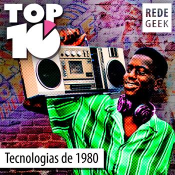 TOP 10 - Tecnologias de 1980