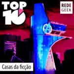 TOP 10 – Casas da ficção
