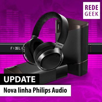 UPDATE - Nova linha Philips Audio