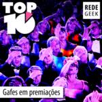 TOP 10 – Gafes em premiações